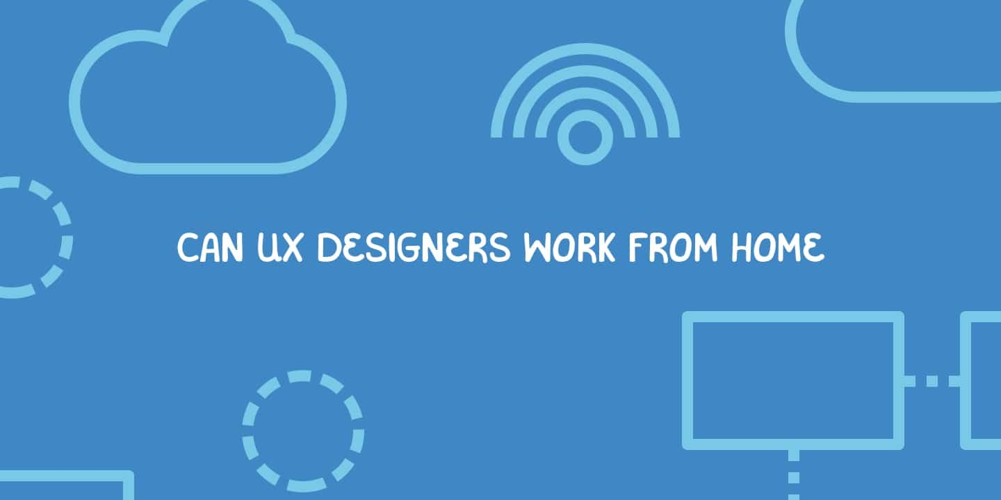 Can UX designers work from home