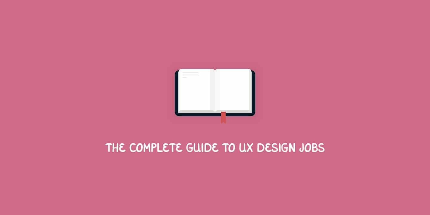 The complete guide to UX design jobs